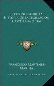 Lecciones Sobre La Historia de La Legislacion Castellana (1836)