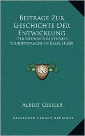 Beitrage Zur Geschichte Der Entwicklung: Der Neuhochdeutschen Schriftsprache in Basel (1888)