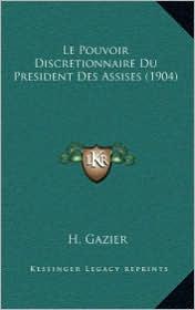 Le Pouvoir Discretionnaire Du President Des Assises (1904)
