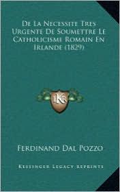 de La Necessite Tres Urgente de Soumettre Le Catholicisme Romain En Irlande (1829)