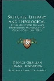 Sketches, Literary and Theological: Being Selections from an Unpublished Manuscript of George Gilfillan (1881)