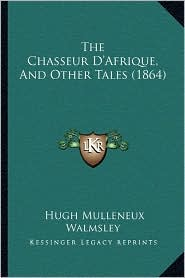 The Chasseur D'Afrique, and Other Tales (1864)