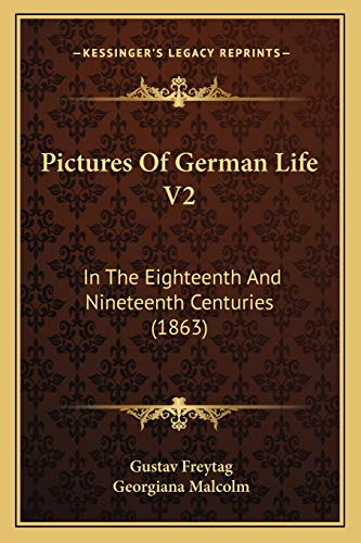 Pictures of German Life V2 In the Eighteenth and Nineteenth Centuries 1863 by Gustav Freytag 2010 Paperback - Gustav Freytag