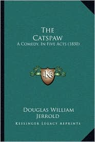The Catspaw: A Comedy, in Five Acts (1850)