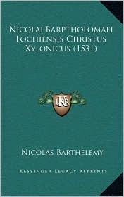 Nicolai Barptholomaei Lochiensis Christus Xylonicus (1531)