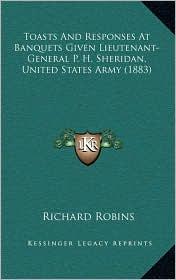 Toasts and Responses at Banquets Given Lieutenant-General P. H. Sheridan, United States Army (1883)
