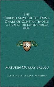 The Turkish Slave or the Dumb Dwarf of Constantinople: A Story of the Eastern World (1863)