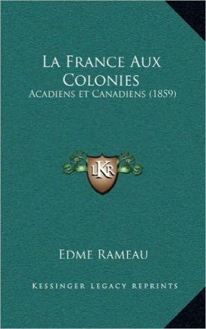La France Aux Colonies: Acadiens Et Canadiens (1859)