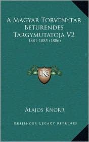 A Magyar Torvenytar Beturendes Targymutatoja V2: 1881-1885 (1886)