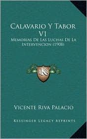 Calavario y Tabor V1: Memorias de Las Luchas de La Intervencion (1908)