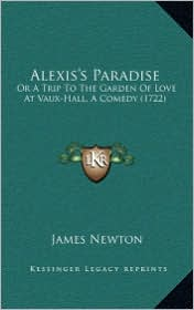 Alexis's Paradise: Or a Trip to the Garden of Love at Vaux-Hall, a Comedy (1722)