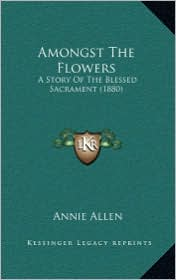 Amongst the Flowers: A Story of the Blessed Sacrament (1880)
