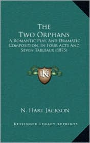 The Two Orphans: A Romantic Play, and Dramatic Composition, in Four Acts and Seven Tableaux (1875)