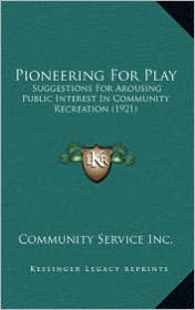 Pioneering for Play: Suggestions for Arousing Public Interest in Community Recreation (1921)