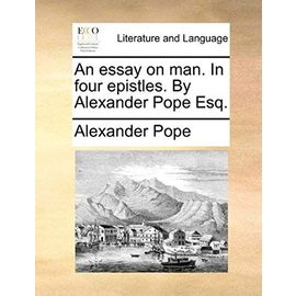 An Essay on Man. in Four Epistles. by Alexander Pope Esq - Pope, Alexander