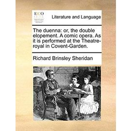 The Duenna: Or, the Double Elopement. a Comic Opera. as It Is Performed at the Theatre-Royal in Covent-Garden - Sheridan, Richard Brinsley