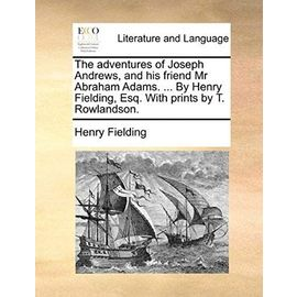 The Adventures of Joseph Andrews, and His Friend MR Abraham Adams. by Henry Fielding, Esq. with Prints by T. Rowlandson - Henry Fielding
