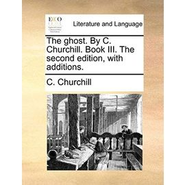 The Ghost. by C. Churchill. Book III. the Second Edition, with Additions. - Churchill, C