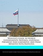 Webster's Guide to World Governments: Slovakia, Featuring President Ivan Gasparovic and Prime Minister Iveta Radicova - Marley, Ben; Dobbie, Robert