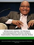Webster's Guide to World Governments: South Africa, Featuring President Jacob Zuma - Marley, Ben; Dobbie, Robert