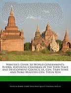 Webster's Guide to World Governments: Burma, Featuring Chairman of the State Peace and Development Council Sr. Gen. Than Shwe and Prime Minister Gen. - Marley, Ben; Dobbie, Robert