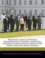Webster's Guide to World Governments: Ethiopia, Featuring President Girma Wolde-Giorgis and Prime Minister Meles Zenawi