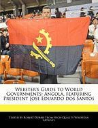 Webster's Guide to World Governments: Angola, Featuring President Jose Eduardo DOS Santos - Marley, Ben; Dobbie, Robert