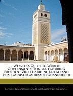 Webster's Guide to World Governments: Tunisia, Featuring President Zine El Abidine Ben Ali and Prime Minister Mohamed Ghannouchi - Marley, Ben; Dobbie, Robert