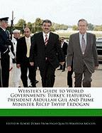 Webster's Guide to World Governments: Turkey, Featuring President Abdullah Gul and Prime Minister Recep Tayyip Erdogan - Marley, Ben; Dobbie, Robert