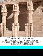 Webster's Guide to World Governments: Egypt, Featuring President Hosni Mubarak and Prime Minister Ahmed Nazif - Marley, Ben