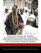Webster's Guide to World Governments: Nigeria, Featuring President Goodluck Jonathan and Vice President Namadi Sambo - Marley, Ben; Dobbie, Robert