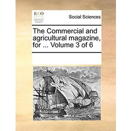 The Commercial and Agricultural Magazine, for ... Volume 3 of 6 - Multiple Contributors