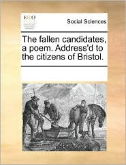 The Fallen Candidates, a Poem. Address'd to the Citizens of Bristol.
