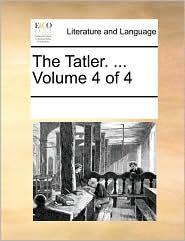The Tatler. ... Volume 4 of 4
