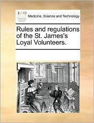 Rules and Regulations of the St. James's Loyal Volunteers.