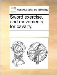 Sword Exercise, and Movements, for Cavalry.