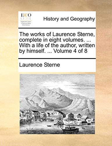 The works of Laurence Sterne, complete in eight volumes. . With a life of the author, written by himself. . Volume 4 of 8 - Sterne, Laurence
