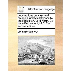Lucubrations on Ways and Means. Humbly Addressed to the Right Hon. Lord North. by John Berkenhout, M.D. the Second Edition - Berkenhout, John