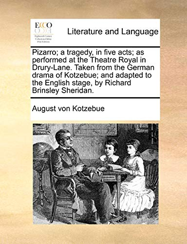 Pizarro; A Tragedy, in Five Acts; As Performed at the Theatre Royal in Drury-Lane. Taken from the German Drama of Kotzebue; And Adapted to the English Stage, by Richard Brinsley Sheridan. - August Von Kotzebue