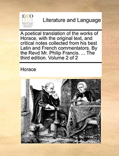 A Poetical Translation of the Works of Horace, with the Original Text, and Critical Notes Collected from His Best Latin and French Commentators. by the Revd Mr. Philip Francis. . the Third Edition. Volume 2 of 2 (Paperback) - Horace