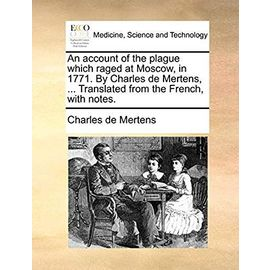 An Account of the Plague Which Raged at Moscow, in 1771. by Charles de Mertens, ... Translated from the French, with Notes. - Mertens, Charles De