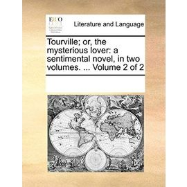 Tourville; Or, the Mysterious Lover: A Sentimental Novel, in Two Volumes. Volume 2 of 2 - Multiple Contributors