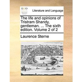 The Life and Opinions of Tristram Shandy, Gentleman. ... the Sixth Edition. Volume 2 of 2 - Laurence Sterne
