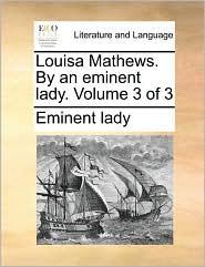 Louisa Mathews. by an Eminent Lady. Volume 3 of 3