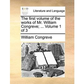 The First Volume of the Works of Mr. William Congreve; ... Volume 1 of 3 - William Congreve