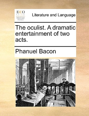 The Oculist. a Dramatic Entertainment of Two Acts. (Paperback or Softback) - Bacon, Phanuel