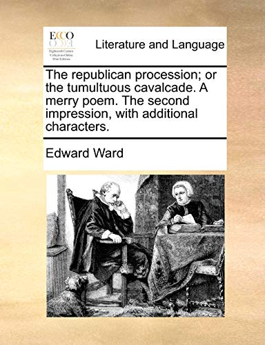 The Republican Procession; Or the Tumultuous Cavalcade. a Merry Poem. the Second Impression, with Additional Characters. (Paperback) - Edward Ward