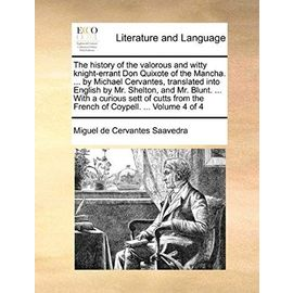 The History of the Valorous and Witty Knight-Errant Don Quixote of the Mancha. ... by Michael Cervantes, Translated Into English by Mr. Shelton, and ... from the French of Coypell. ... Volume 4 of 4 - Miguel De Cervantes