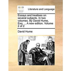 Essays and Treatises on Several Subjects. in Two Volumes. by David Hume, Esq. ... a New Edition. Volume 2 of 2 - David Hume