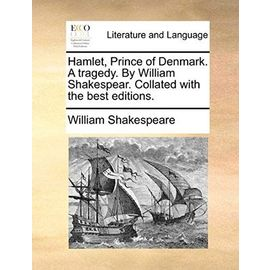 Hamlet, Prince of Denmark. a Tragedy. by William Shakespear. Collated with the Best Editions. - William Shakespeare